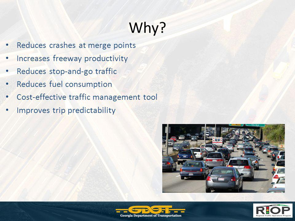 Why Reduces crashes at merge points Increases freeway productivity