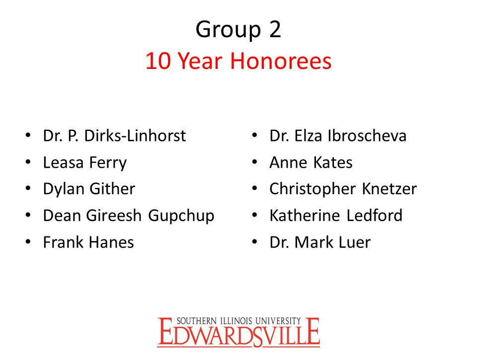 Group 2 10 Year Honorees Dr. P. Dirks-Linhorst Leasa Ferry