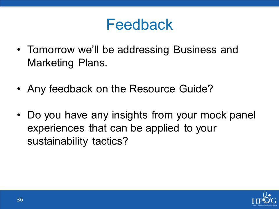 Feedback Tomorrow we'll be addressing Business and Marketing Plans.