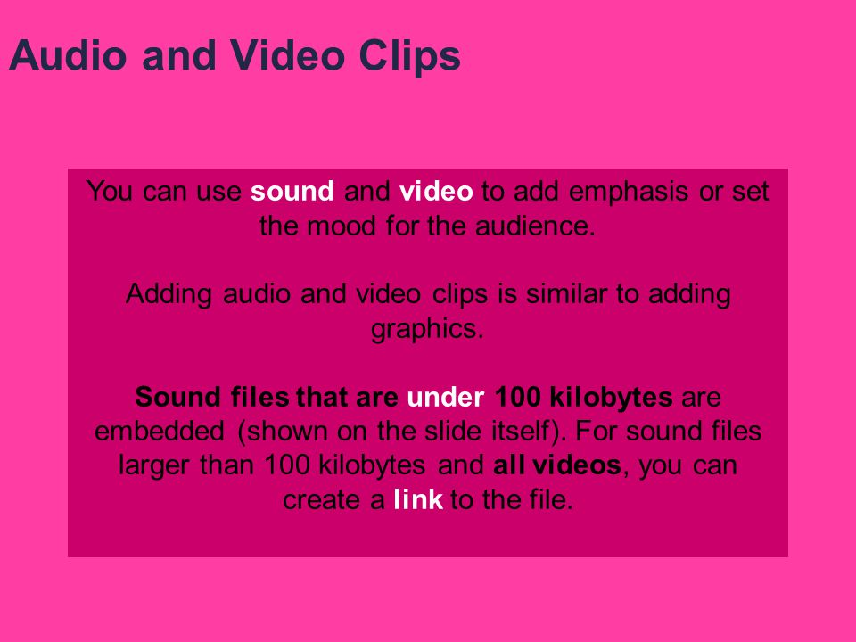 Adding audio and video clips is similar to adding graphics.