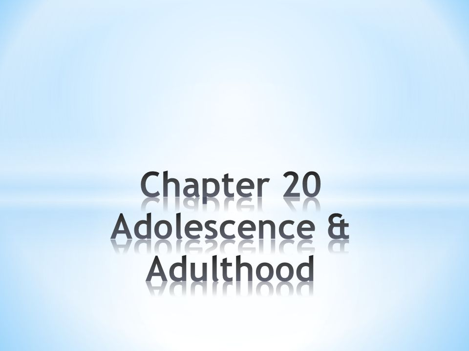 Chapter 20 Adolescence & Adulthood