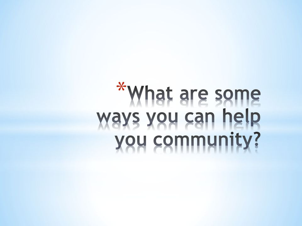 What are some ways you can help you community