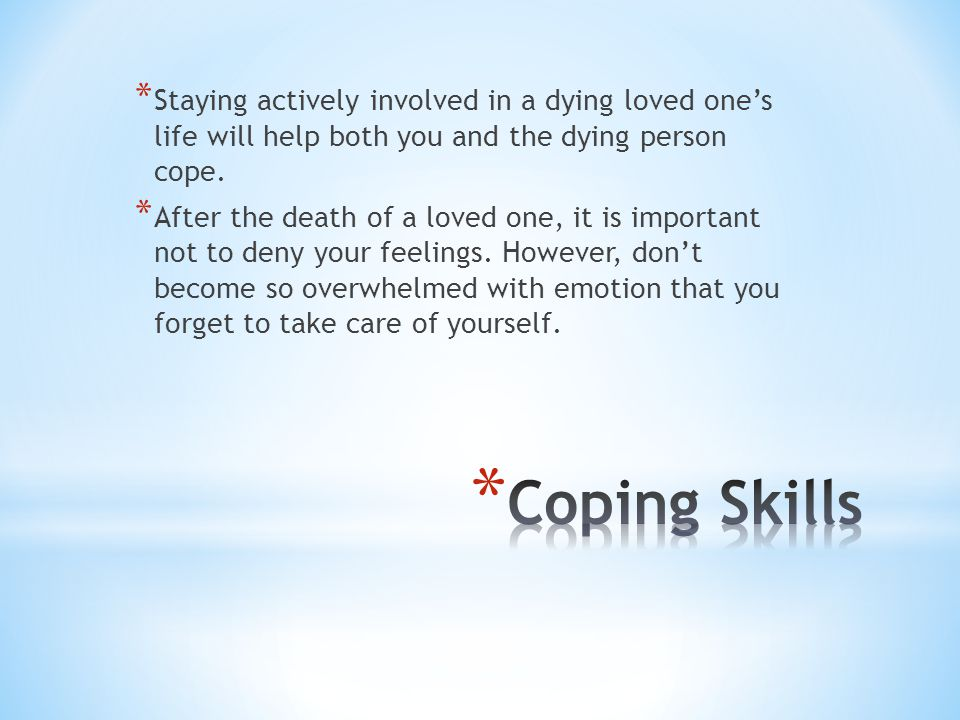 Staying actively involved in a dying loved one's life will help both you and the dying person cope.