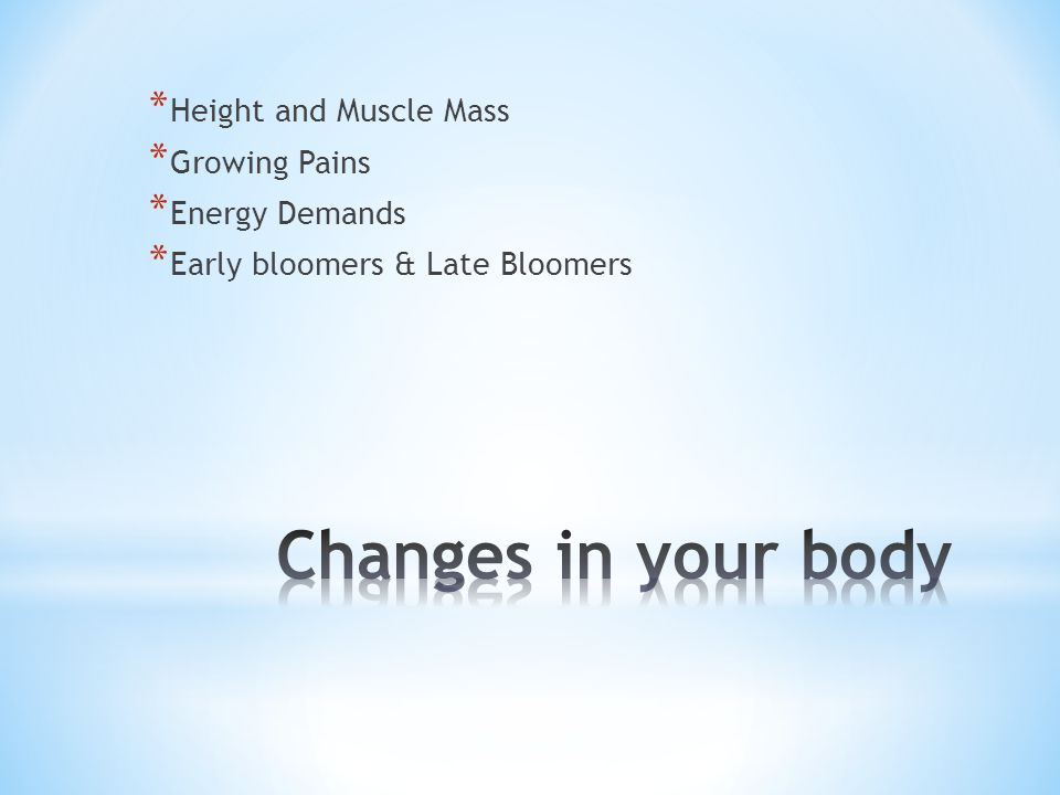 Changes in your body Height and Muscle Mass Growing Pains