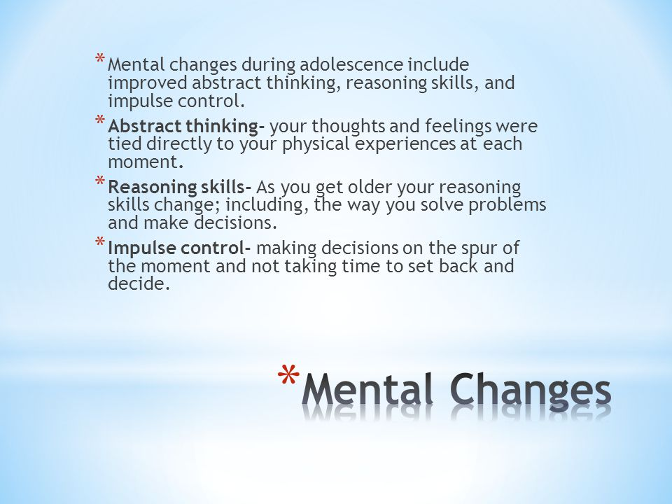Mental changes during adolescence include improved abstract thinking, reasoning skills, and impulse control.