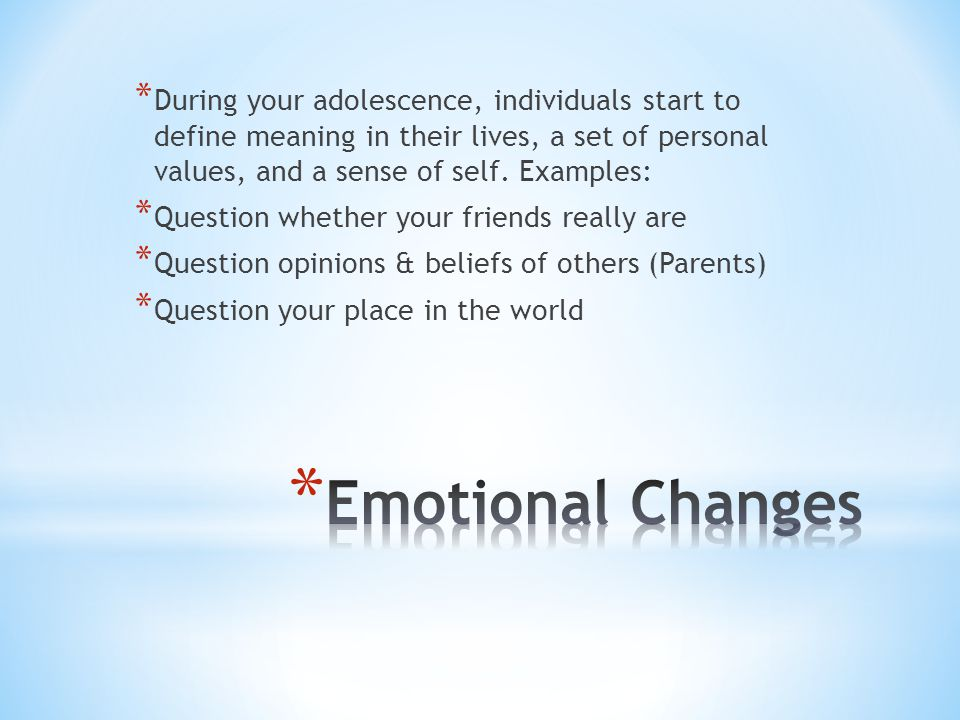 During your adolescence, individuals start to define meaning in their lives, a set of personal values, and a sense of self. Examples: