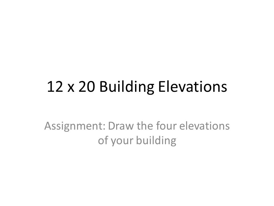 Assignment: Draw the four elevations of your building