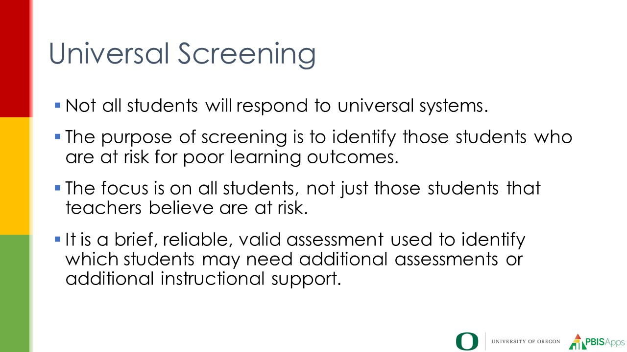 Universal Screening Not all students will respond to universal systems.