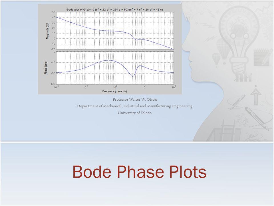 Bode Phase Plots Professor Walter W. Olson