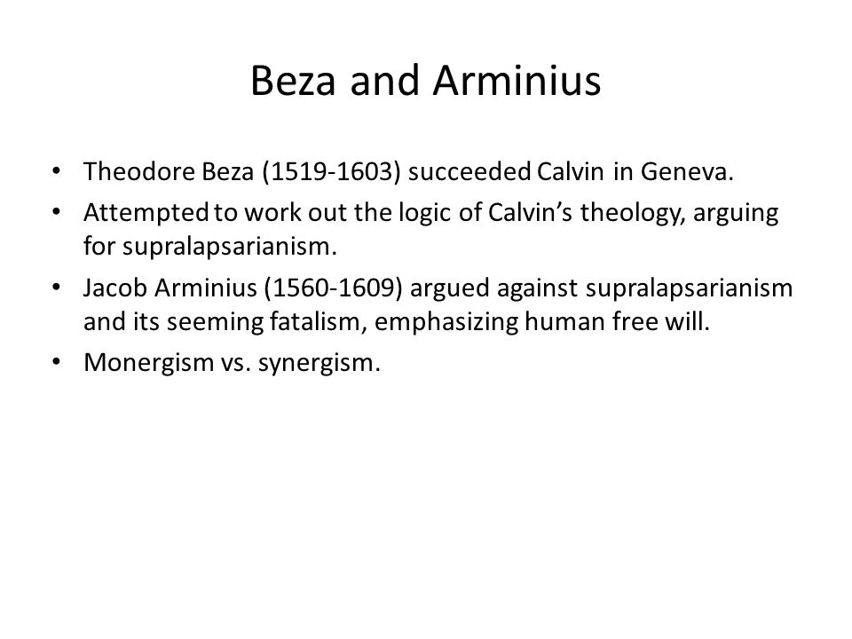 Beza and Arminius Theodore Beza (1519-1603) succeeded Calvin in Geneva.