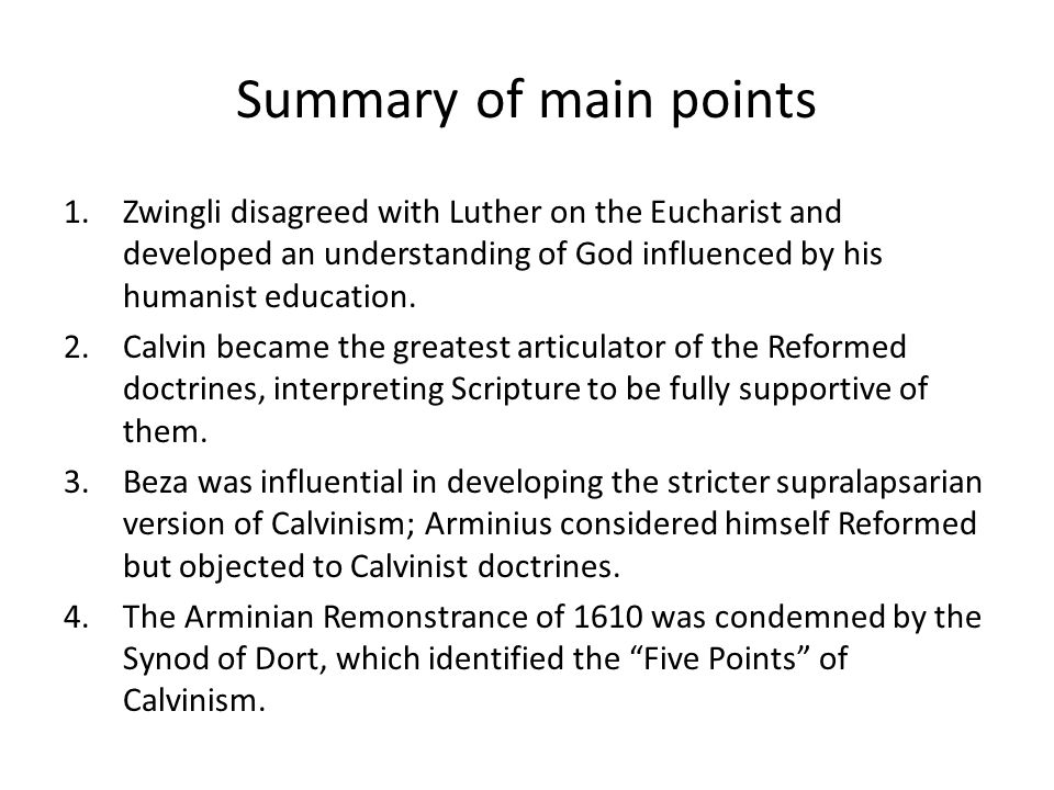 Summary of main points Zwingli disagreed with Luther on the Eucharist and developed an understanding of God influenced by his humanist education.