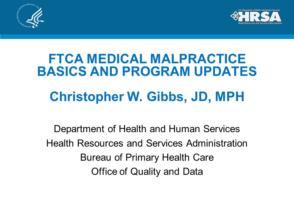 FTCA MEDICAL MALPRACTICE BASICS AND PROGRAM UPDATES Christopher W