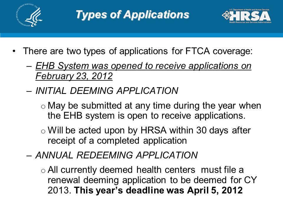 Types of Applications There are two types of applications for FTCA coverage: EHB System was opened to receive applications on February 23, 2012.