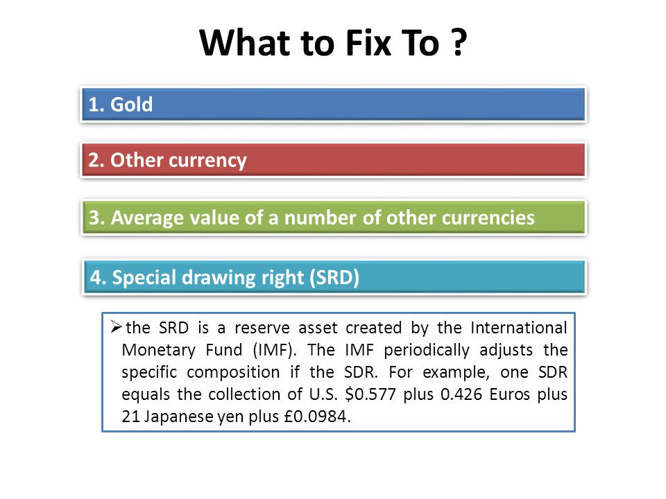 What to Fix To 1. Gold 2. Other currency