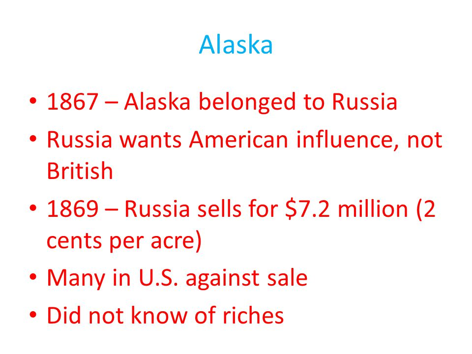 Alaska 1867 – Alaska belonged to Russia