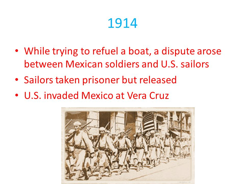 1914 While trying to refuel a boat, a dispute arose between Mexican soldiers and U.S. sailors. Sailors taken prisoner but released.