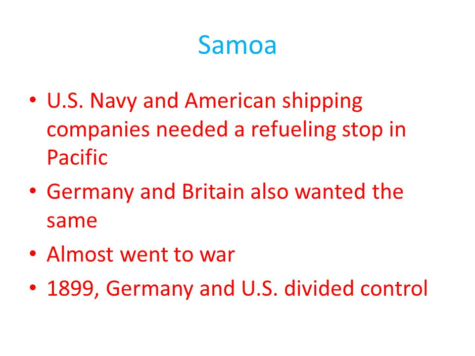Samoa U.S. Navy and American shipping companies needed a refueling stop in Pacific. Germany and Britain also wanted the same.
