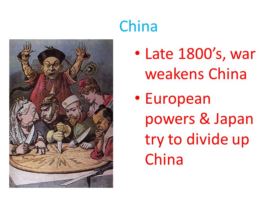 China Late 1800's, war weakens China European powers & Japan try to divide up China