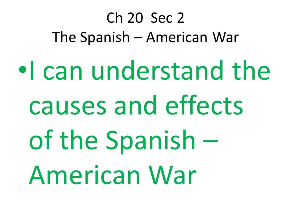 Ch 20 Sec 2 The Spanish – American War