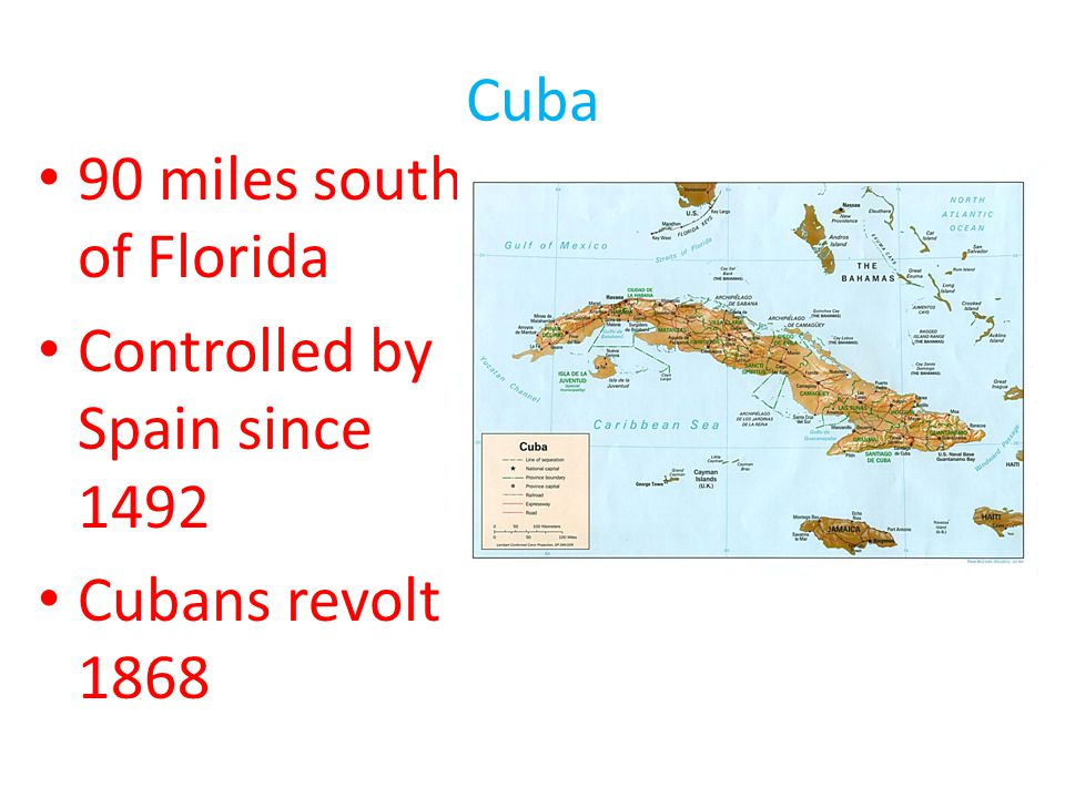 Cuba 90 miles south of Florida Controlled by Spain since 1492 Cubans revolt 1868