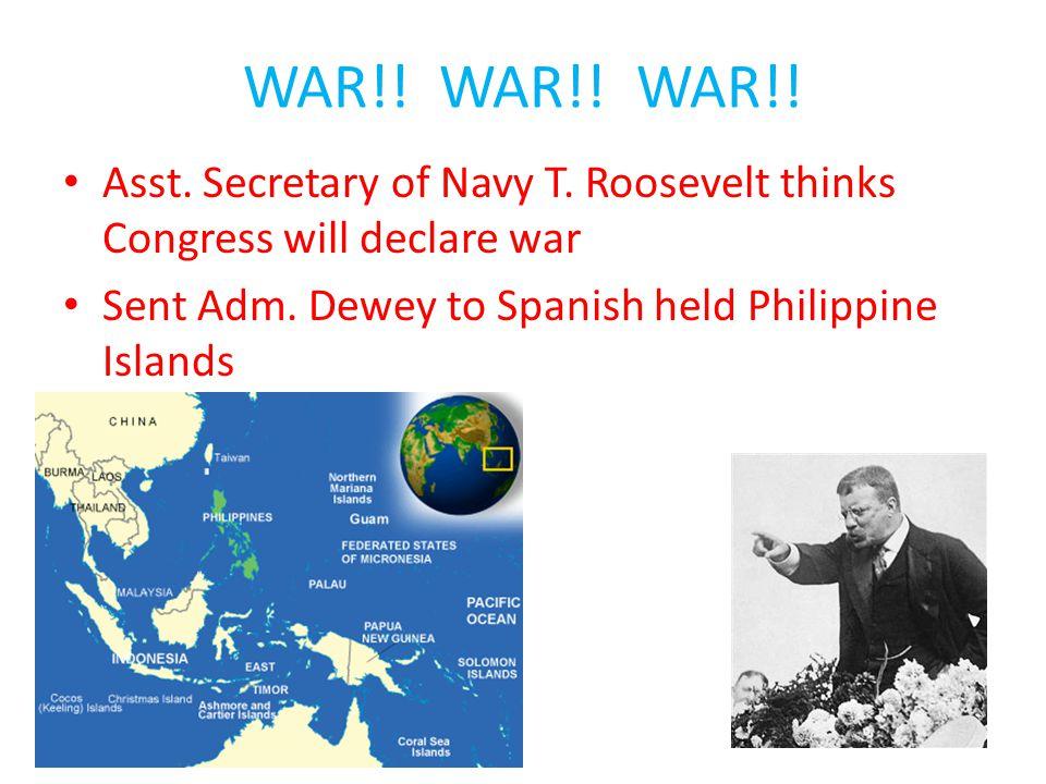 WAR!. WAR!. WAR!. Asst. Secretary of Navy T.