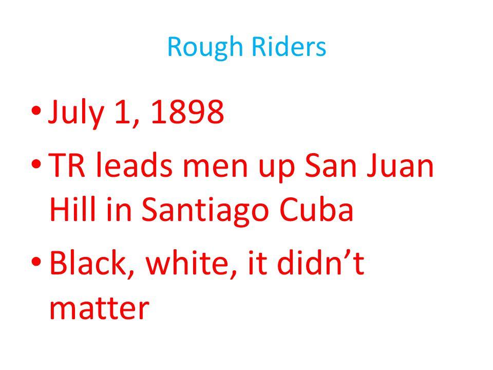 TR leads men up San Juan Hill in Santiago Cuba