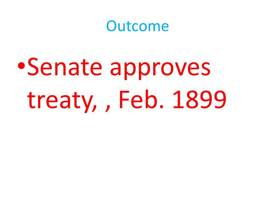Senate approves treaty, , Feb. 1899