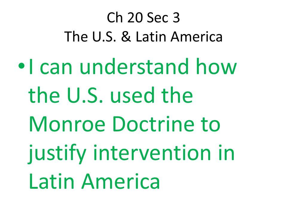 Ch 20 Sec 3 The U.S. & Latin America