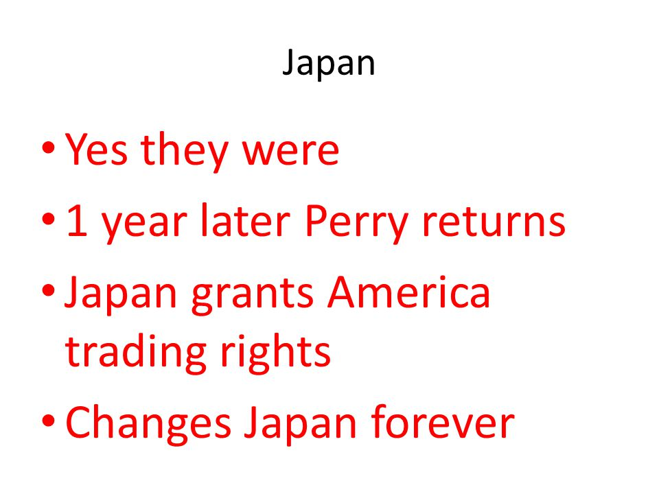 1 year later Perry returns Japan grants America trading rights