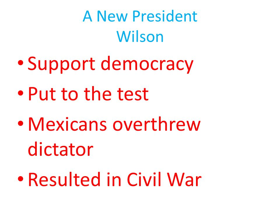 Mexicans overthrew dictator Resulted in Civil War
