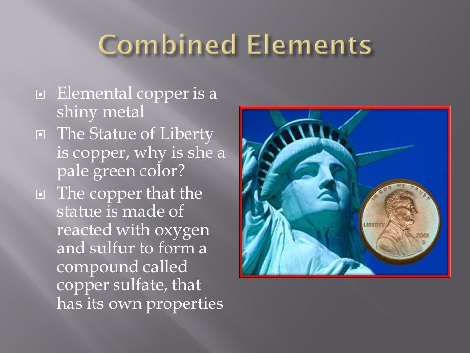 Combined Elements Elemental copper is a shiny metal