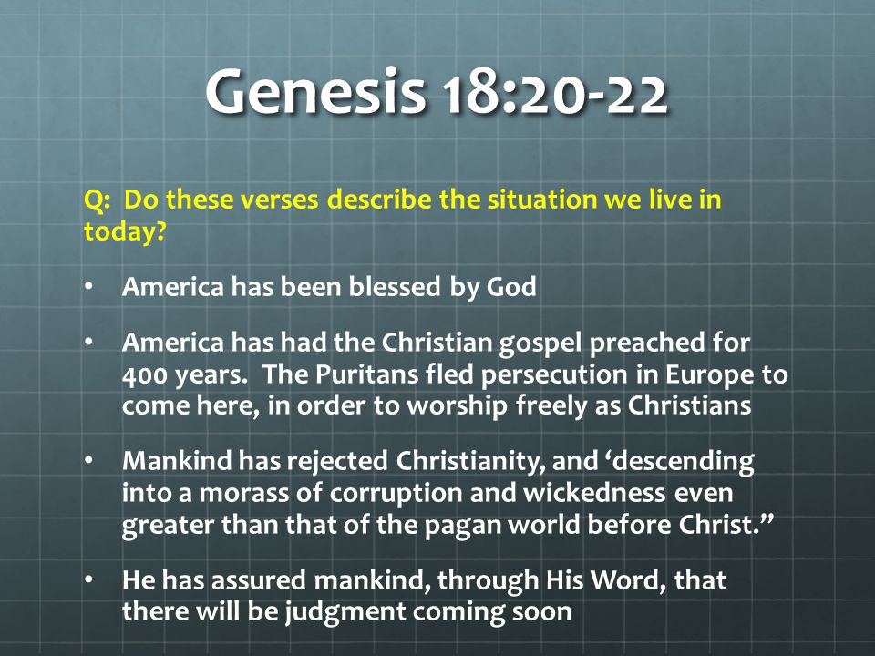 Genesis 18:20-22 Q: Do these verses describe the situation we live in today America has been blessed by God.