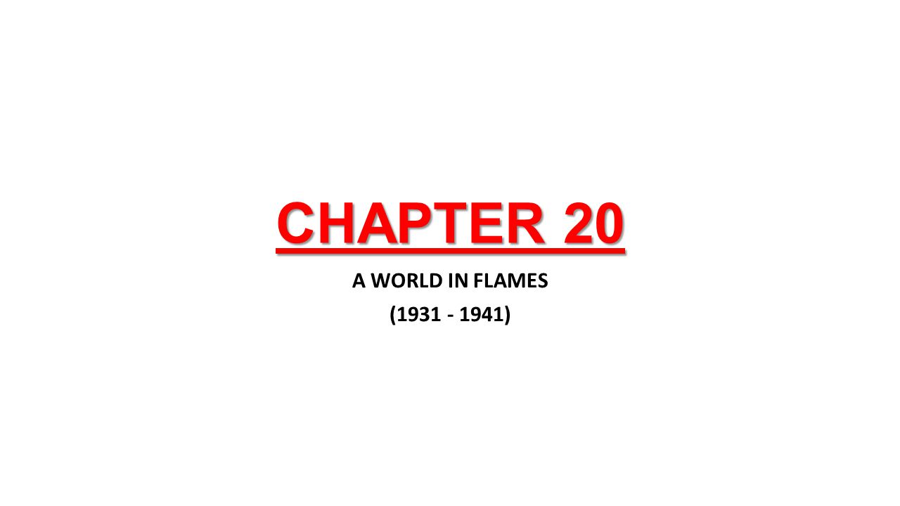 CHAPTER 20 A WORLD IN FLAMES (1931 - 1941)
