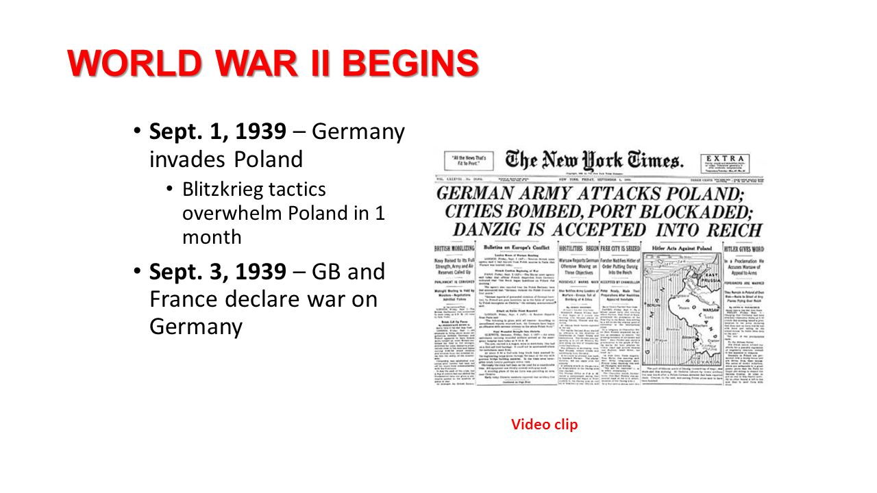 WORLD WAR II BEGINS Sept. 1, 1939 – Germany invades Poland