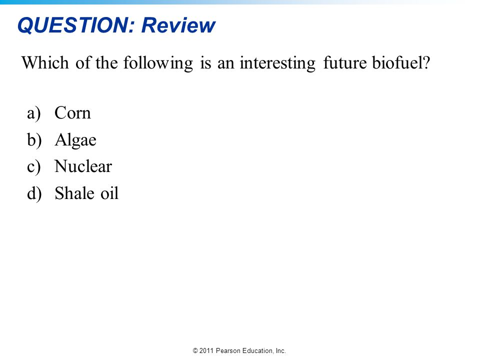 QUESTION: Review Which of the following is an interesting future biofuel Corn. Algae. Nuclear. Shale oil.