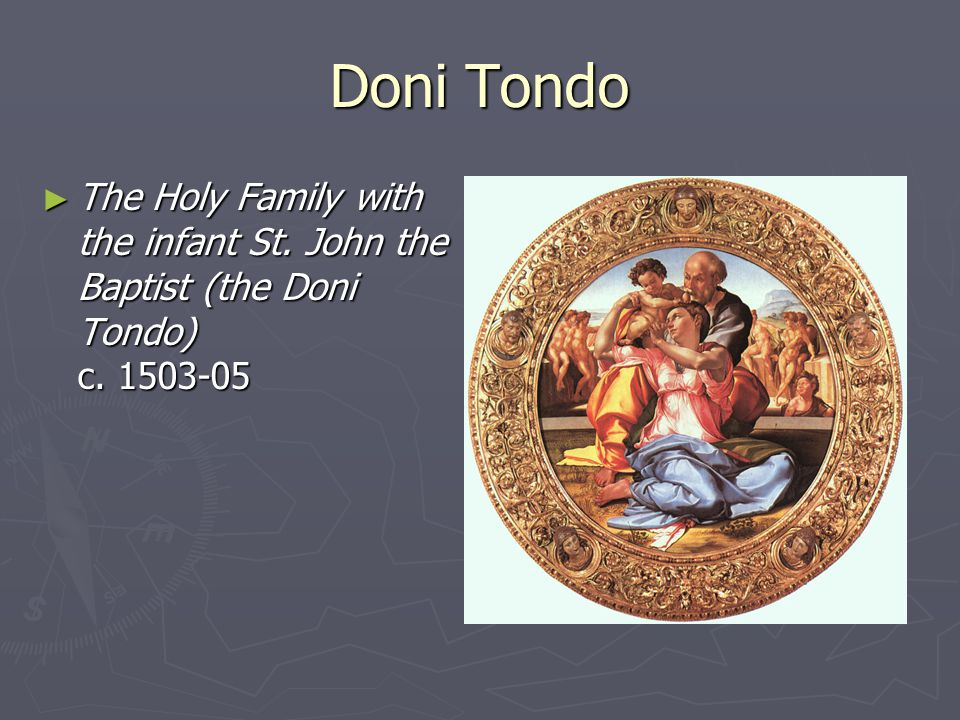 Doni Tondo The Holy Family with the infant St. John the Baptist (the Doni Tondo) c. 1503-05