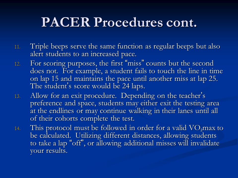 PACER Procedures cont. Triple beeps serve the same function as regular beeps but also alert students to an increased pace.