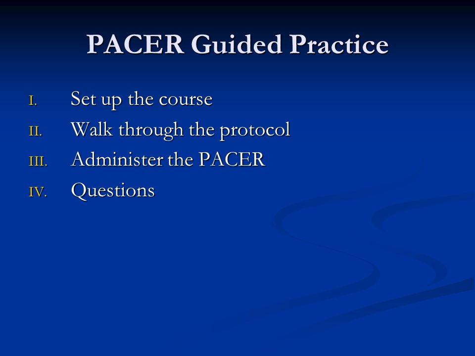 PACER Guided Practice Set up the course Walk through the protocol