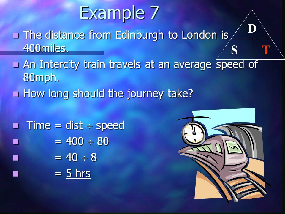 Example 7 D T S The distance from Edinburgh to London is 400miles.