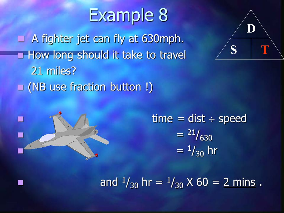Example 8 D T S A fighter jet can fly at 630mph.