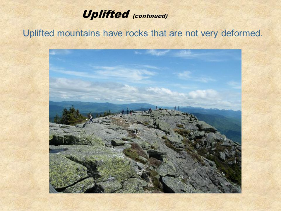 Uplifted mountains have rocks that are not very deformed.
