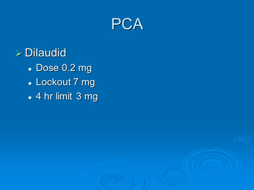 PCA Dilaudid Dose 0.2 mg Lockout 7 mg 4 hr limit 3 mg
