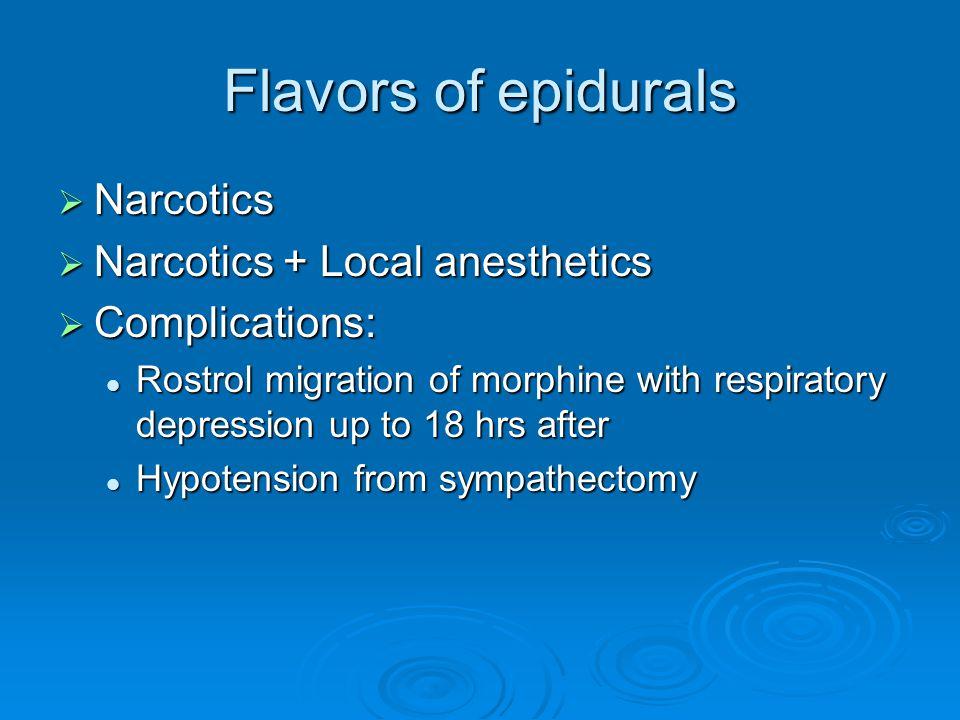 Flavors of epidurals Narcotics Narcotics + Local anesthetics