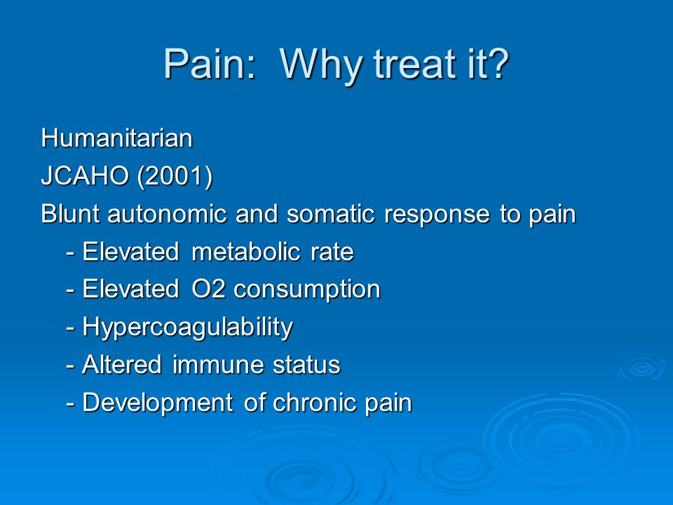 Pain: Why treat it Humanitarian JCAHO (2001)