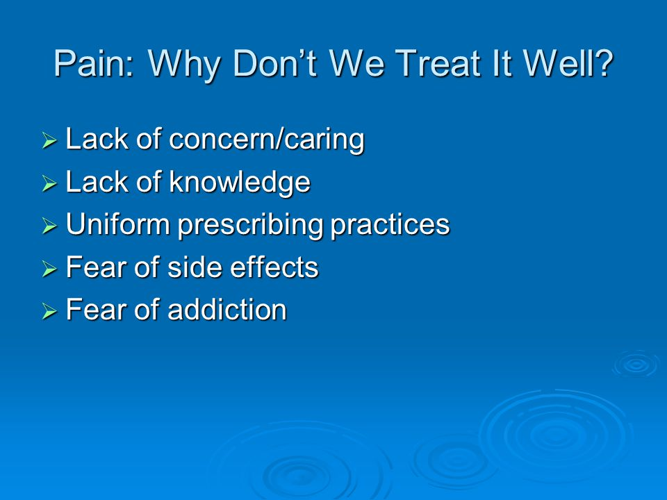 Pain: Why Don't We Treat It Well