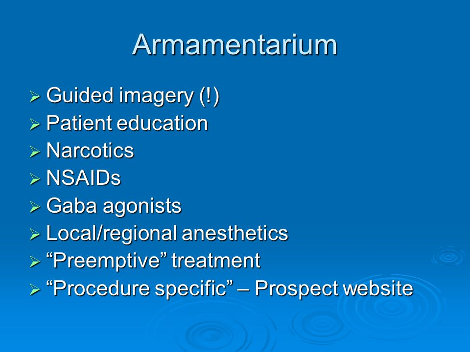 Armamentarium Guided imagery (!) Patient education Narcotics NSAIDs