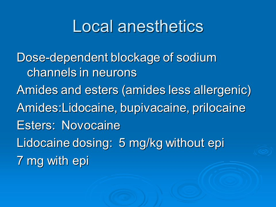 Local anesthetics Dose-dependent blockage of sodium channels in neurons. Amides and esters (amides less allergenic)