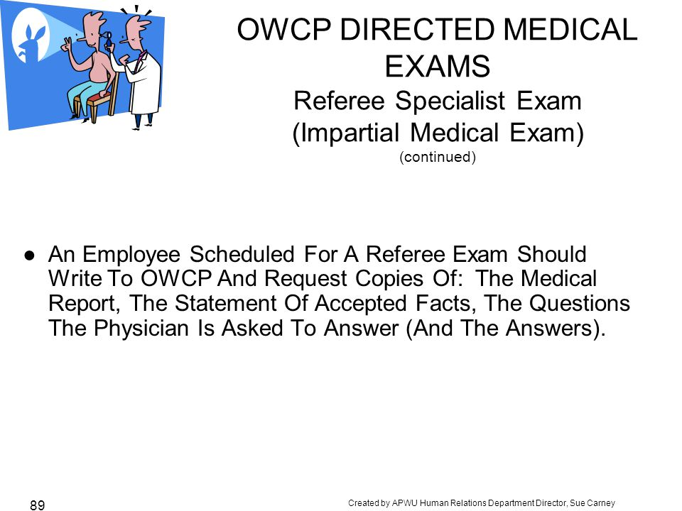 OWCP DIRECTED MEDICAL EXAMS Referee Specialist Exam (Impartial Medical Exam) (continued)