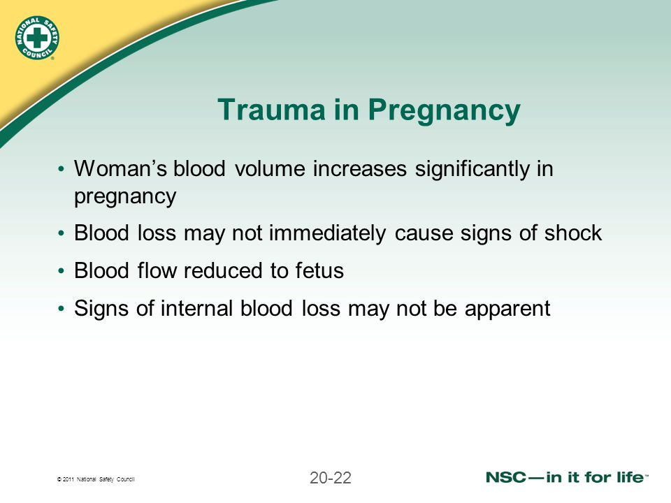 Trauma in Pregnancy Woman's blood volume increases significantly in pregnancy. Blood loss may not immediately cause signs of shock.
