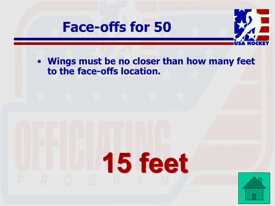 Face-offs for 50 Wings must be no closer than how many feet to the face-offs location. 15 feet